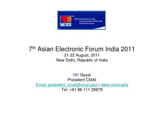 7 th  Asian Electronic Forum India 2011 21-22 August, 2011 New Delhi, Republic of India NK  Goyal