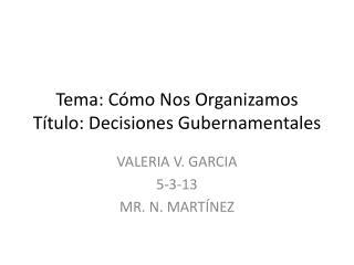 Tema :  Cómo N os O rganizamos Título :  Decisiones Gubernamentales