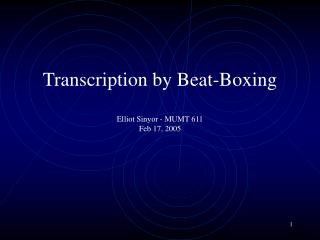 Transcription by Beat-Boxing  Elliot Sinyor - MUMT 611 Feb 17, 2005