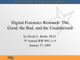 Digital Forensics Research: The Good, the Bad, and the Unaddressed