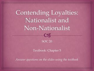 Contending Loyalties: Nationalist and  Non-Nationalist