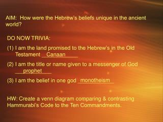 AIM:  How were the Hebrew�s beliefs unique in the ancient world?