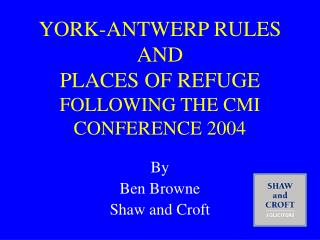 YORK-ANTWERP RULES AND PLACES OF REFUGE  FOLLOWING THE CMI CONFERENCE 2004