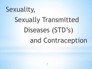 Sexuality, 	Sexually Transmitted  	Diseases (STD's) 		   and Contraception