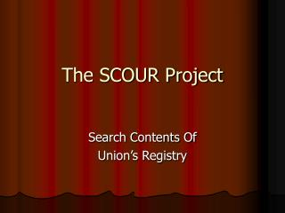 The SCOUR Project
