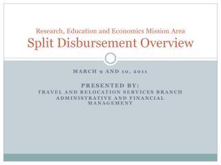 Research, Education and Economics Mission Area  Split Disbursement Overview