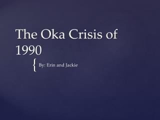 The Oka Crisis of 1990