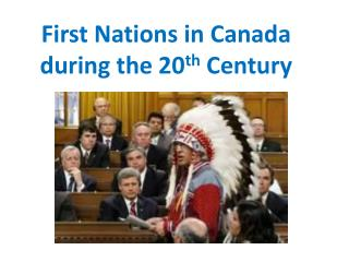 First Nations in Canada  during the 20 th  Century