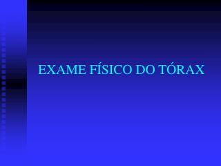 EXAME FÍSICO DO TÓRAX