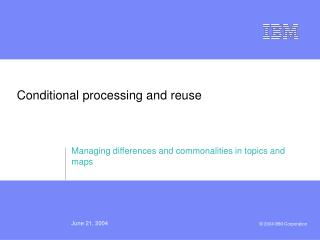 Conditional processing and reuse