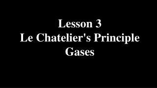 Lesson 3 Le Chatelier's Principle Gases