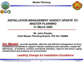 INSTALLATION MANAGEMENT AGENCY UPDATE TO: MASTER PLANNING 31 March 2005 Mr. John Peasley