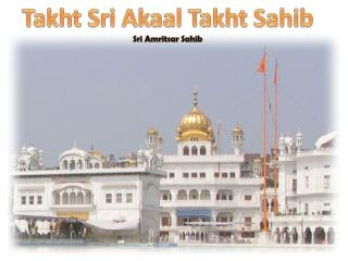 Takht  Sri  Akaal Takht  Sahib Sri Amritsar Sahib
