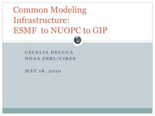 Common Modeling Infrastructure: ESMF  to NUOPC to GIP