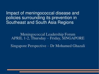 Meningococcal Leadership Forum APRIL 1-2, Thursday – Friday, SINGAPORE