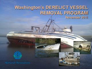 Washington's DERELICT VESSEL  REMOVAL PROGRAM November 2011