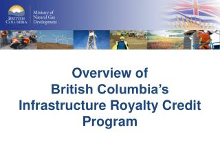 Overview of British Columbia's  Infrastructure Royalty Credit Program