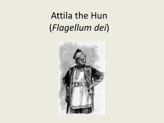 Attila the Hun ( Flagellum dei )