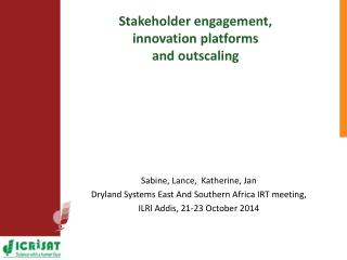 Stakeholder engagement,  innovation platforms  and outscaling