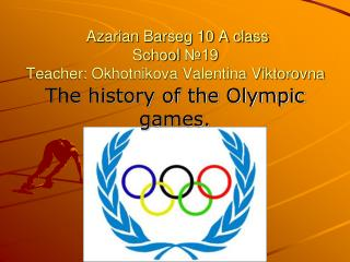 Azarian Barseg 10 A class School  №19  Teacher: Okhotnikova Valentina Viktorovna