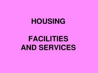 HOUSING FACILITIES AND SERVICES