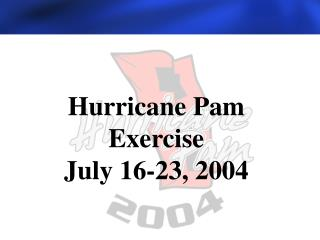 Hurricane Pam Exercise July 16-23, 2004