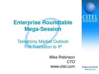 Enterprise Roundtable  Mega-Session Telephony Market Outlook The Transition to IP