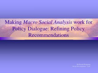Making Macro Social Analysis work for Policy Dialogue: Refining Policy Recommendations