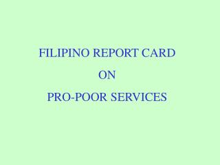 FILIPINO REPORT CARD ON  PRO-POOR SERVICES