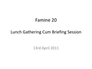 Famine 20 Lunch Gathering Cum Briefing Session