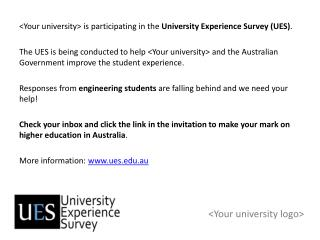 <Your university> is participating in the  University Experience Survey (UES) .