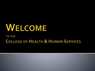 Welcome  to the College of Health & Human Services