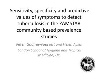 Peter  Godfrey- Faussett  and Helen  Ayles  London School of Hygiene and Tropical Medicine, UK