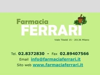 Tel. 02.8372830  -  Fax  02.89407566 Email  infofarmaciaferrari.it Sito web farmaciaferrari.it