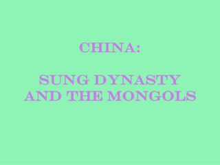 China: Sung Dynasty and the Mongols