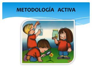 METODOLOGÍA   ACTIVA