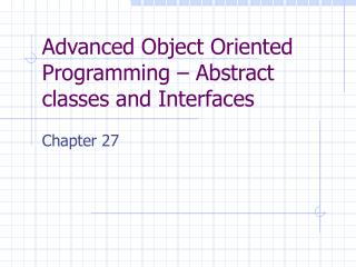 Advanced Object Oriented Programming – Abstract classes and Interfaces