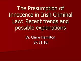 The Presumption of Innocence in Irish Criminal Law: Recent trends and possible explanations