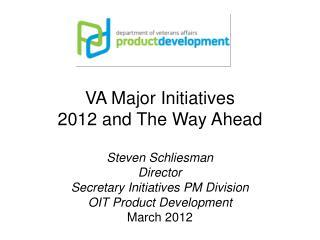 VA Major Initiatives 2012 and The Way Ahead