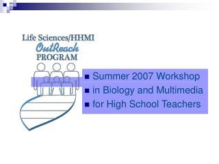 Summer 2007 Workshop in Biology and Multimedia  for High School Teachers