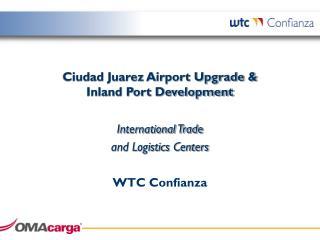 Ciudad Juarez Airport Upgrade &  Inland Port Development International Trade