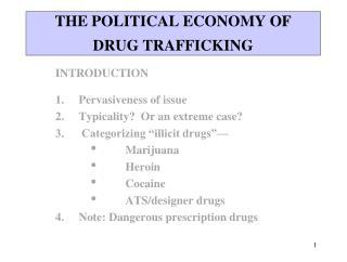 THE POLITICAL ECONOMY OF  DRUG TRAFFICKING