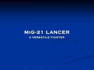 MiG-21 LANCER A VERSATILE FIGHTER