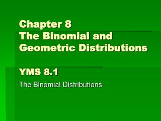 Chapter 8 The Binomial and Geometric Distributions YMS 8.1