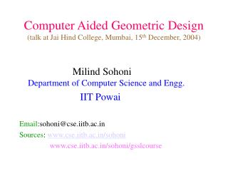 Computer Aided Geometric Design (talk at Jai Hind College, Mumbai, 15 th  December, 2004)