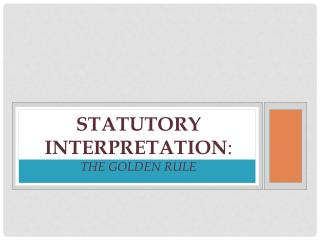 Statutory Interpretation : The Golden Rule