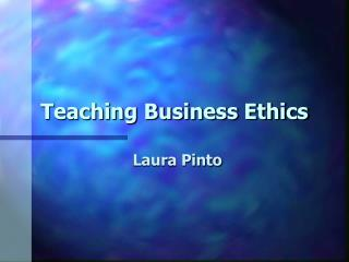 Teaching Business Ethics