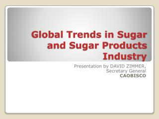 Global Trends in Sugar and Sugar Products Industry