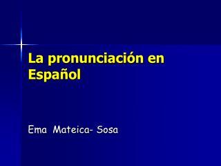 La  pronunciaci ó n  en  Espa ñol