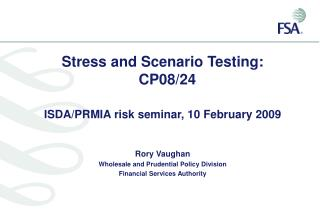 Stress and Scenario Testing: CP08/24 ISDA/PRMIA risk seminar, 10 February 2009 Rory Vaughan
